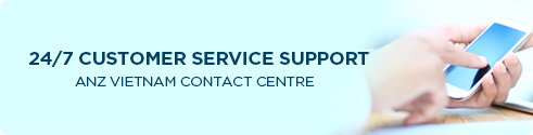 24/7 customer service support, anz vietnam contact center