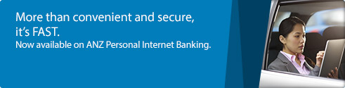 More than convenient and secure, it's Fast. Now available on ANZ Personal Internet Banking