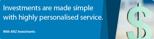 Investments are made simple with highly personalised service. With ANZ Investments.