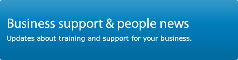 Business support and people news. Updates about training and support for your business.