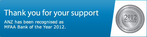Thank you for your support. ANZ has been recognised as MFAA Bank of year 2012