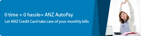 0 time + 0 hassle = ANZ Autopay. Let ANZ Credit Card take care of your monthly bills.