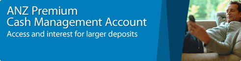 ANZ Premium Cash Management Account - Access and interest for larger deposits