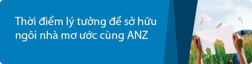 Thời điểm lý tưởng để sở hữu ngôi nhà mơ ước với Dịch vụ Vay Mua nhà của ANZ