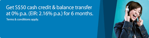 Get S$50 cash credit & balance transfer at 0% p.a. for 6 months
