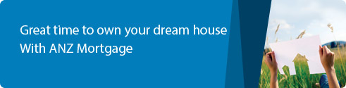 Great time to own your dream house with ANZ Mortgage