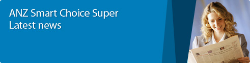 ANZ Smart Choice Super Latest news