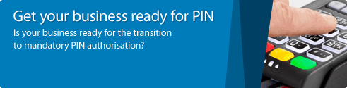 Get your business ready for PIN. Is your business ready for the transition to mandatory PIN authorisation?