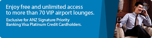 Enjoy free and unlimited access to more than 70 VIP airport louges. Exclusive for ANZ Signature Priority Banking Visa Platinum Credit Cardholders.