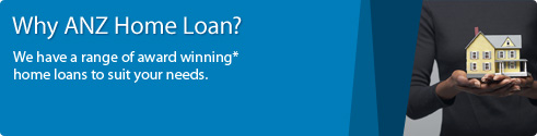 Why ANZ Home Loan? We have a range of award winning* home loans to suit your needs.