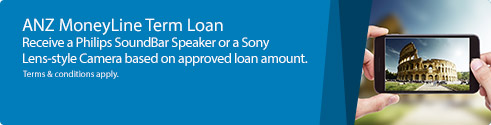 ANZ MoneyLine Term Loan. Receive a Philips soundbar or a Sony Lens-style Camera based on approved loan amount. Terms & conditions apply.