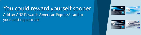 You could reward yourself sooner. Add an ANZ Rewards American Express card to your existing account.
