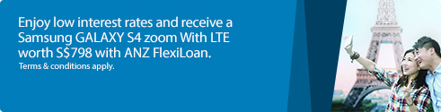 Enjoy low interest rates and receive a Samsung GALAXY S4 zoom with LTE worth S$798 with ANZ FlexiLoan.