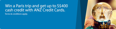 Win a Paris trip and get up to S$400 cash credit with ANZ Credit Cards.