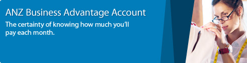 ANZ Business Advantage Account. The certainty of knowing how much you will pay each month.