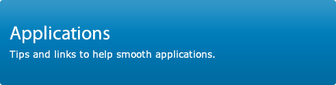 Applications. Tips and links to help smooth applications.