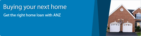 Buyiny your next home. Get the right home loan with ANZ